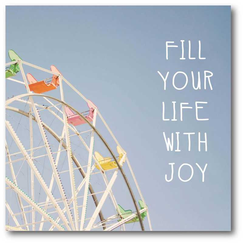 WEB-TS228-16x16: Fill Your Life With Joy , 16x16