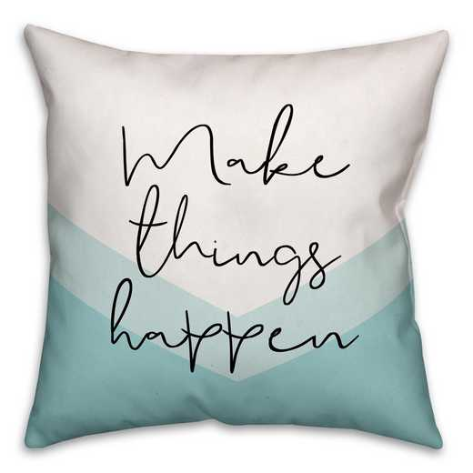 4684-D: 18X18 Pillow Make Things Happen