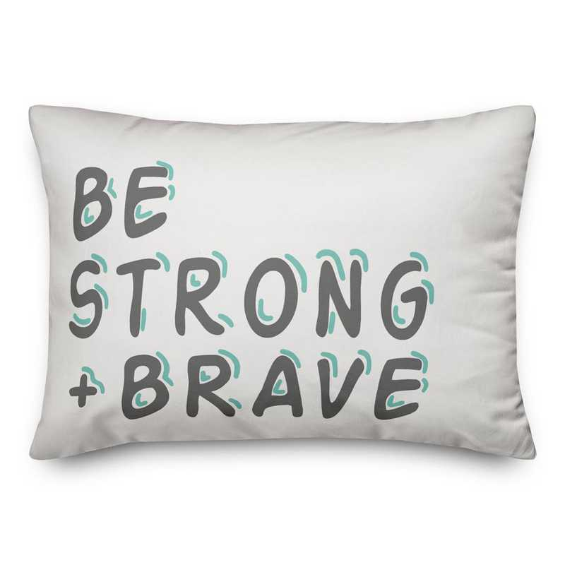 5472-O: DD BE STRONG BRAVE PILLOW 14X20