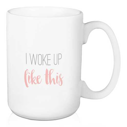 Mug-I wok up like this: Unisex