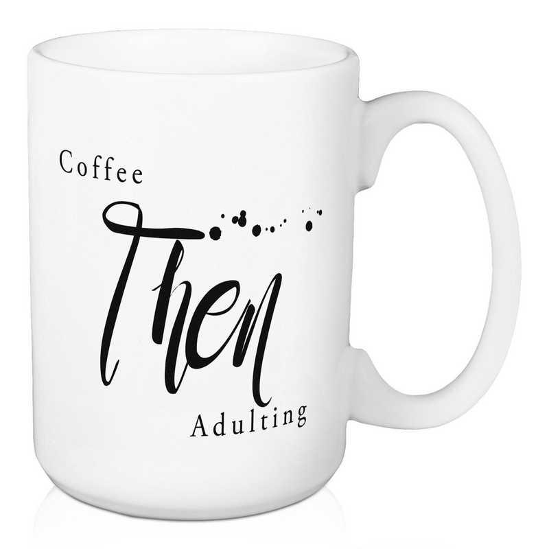 Mug- Coffee Then Adulting : Unisex