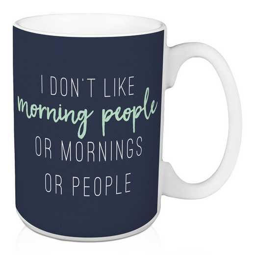 Mug- I don't like morning people or morn: Unisex
