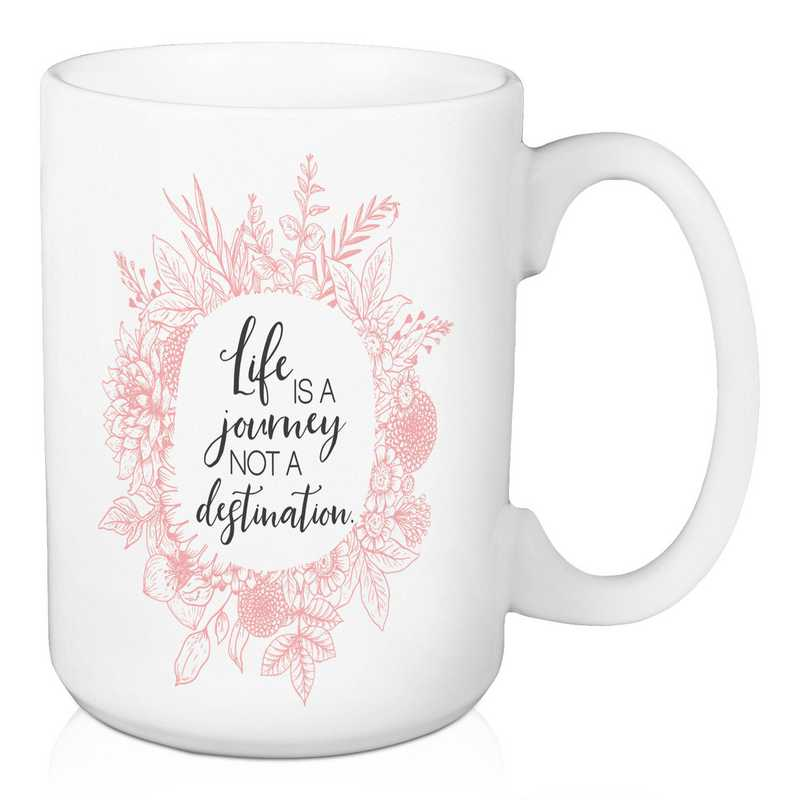 Mug- Life is a Journey not a destination: Unisex