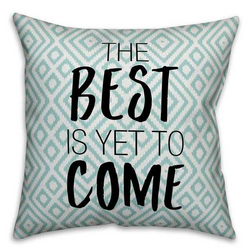 4627-AG: 18X18 Pillow The Best Is Yet To Come