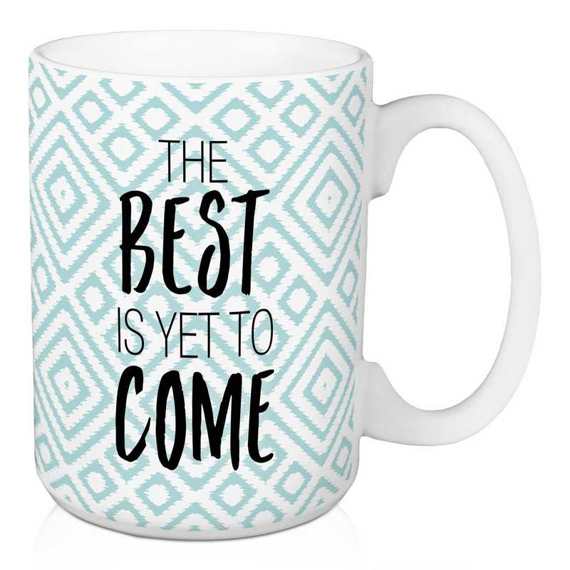 Mug- The Best is tey to come: Unisex