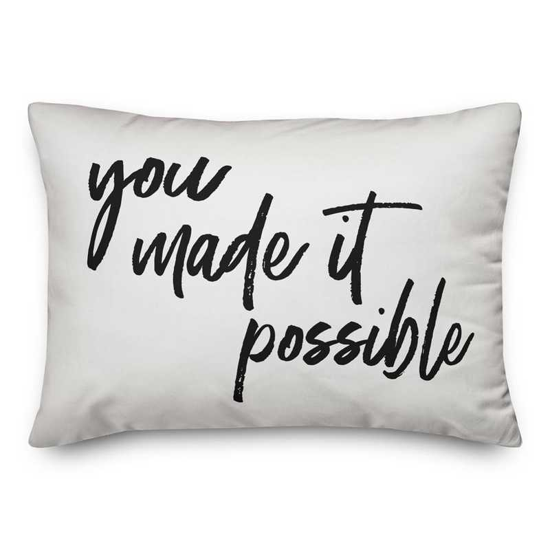 5472-R: DD YOU MADE IT POSSIBLE PILLOW 14X20