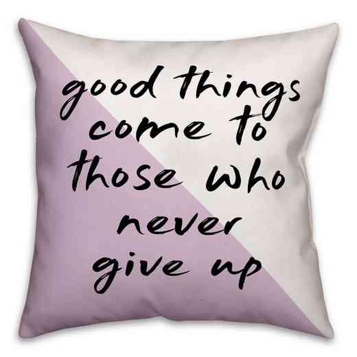 4627-AK: 18X18 Pillow Good Things Come To Those Who Never Give Up
