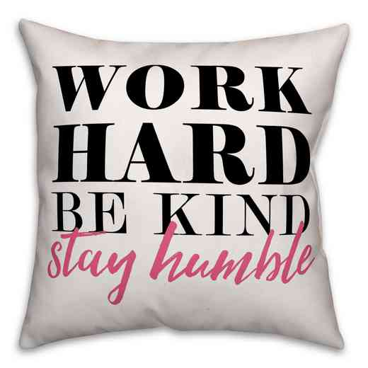 4684-A: 18X18 Pillow WorkHard Be KindStayHumble