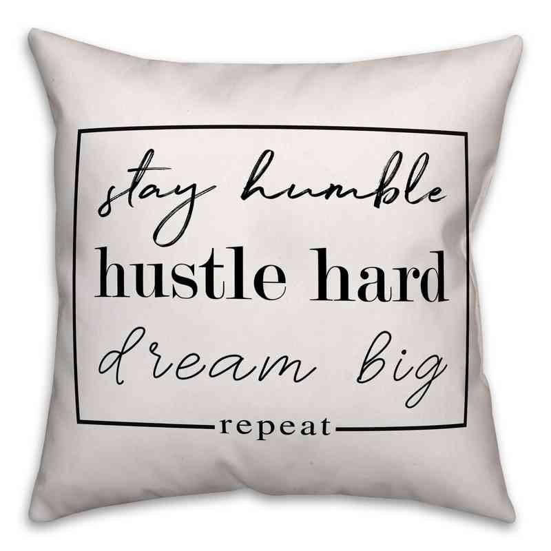 4684-B: 18X18 PillowStayHumbleHustlHardDreamBig