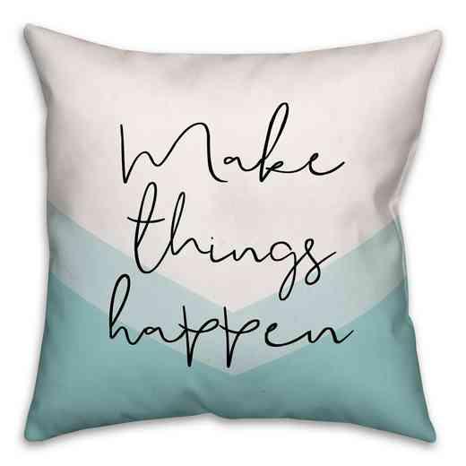 4684-D: 18X18 Pillow Make Things Happen