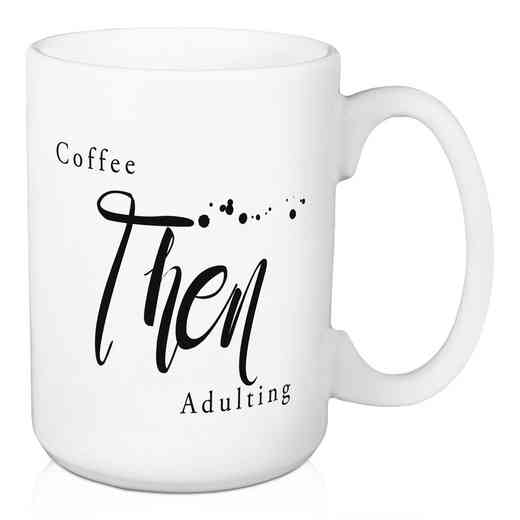 Mug- Coffee Then Adulting : Unisex