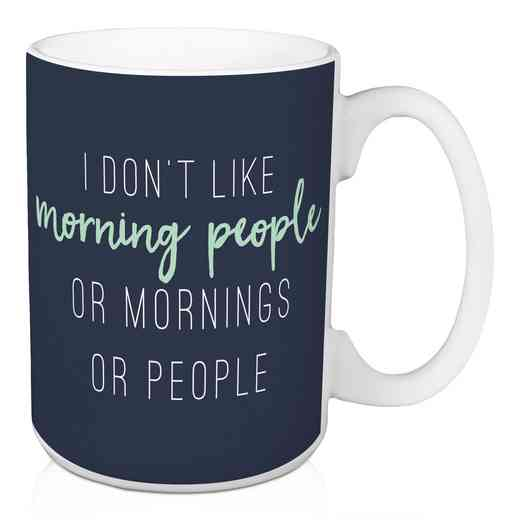 Mug- I don't like morning people or morn: Unisex